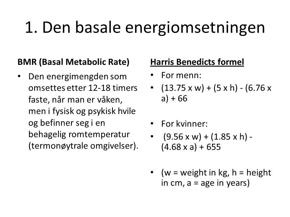 1. Den basale energiomsetningen BMR (Basal Metabolic Rate) • Den energimengden som omsettes etter 12-18 timers faste, når man er våken, men i fysisk o
