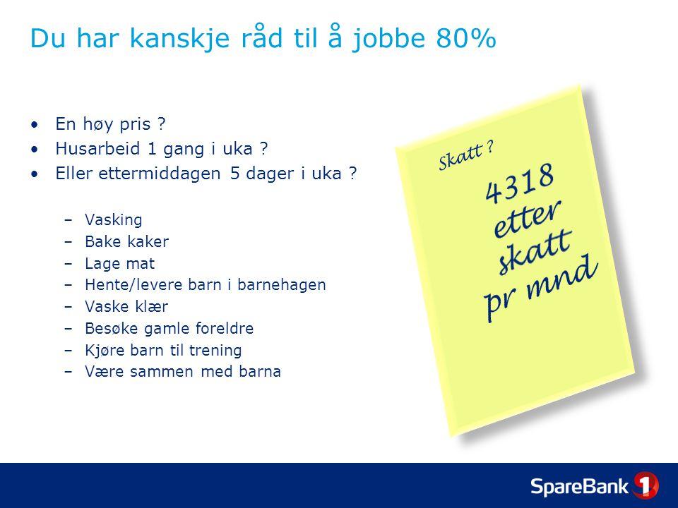 Du har kanskje råd til å jobbe 80% •En høy pris .•Husarbeid 1 gang i uka .