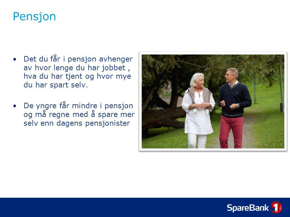 Pensjon •Det du får i pensjon avhenger av hvor lenge du har jobbet, hva du har tjent og hvor mye du har spart selv.