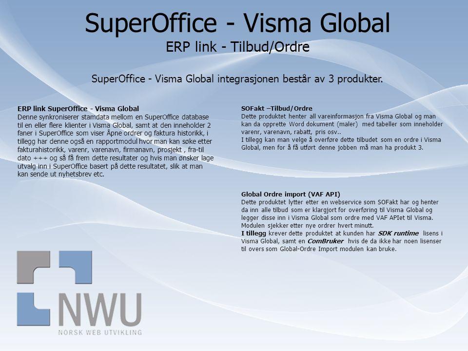 SuperOffice - Visma Global ERP link - Tilbud/Ordre SuperOffice - Visma Global integrasjonen består av 3 produkter. SOFakt –Tilbud/Ordre Dette produkte