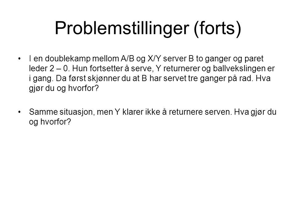 Problemstillinger (forts) •I en doublekamp mellom A/B og X/Y server B to ganger og paret leder 2 – 0. Hun fortsetter å serve, Y returnerer og ballveks
