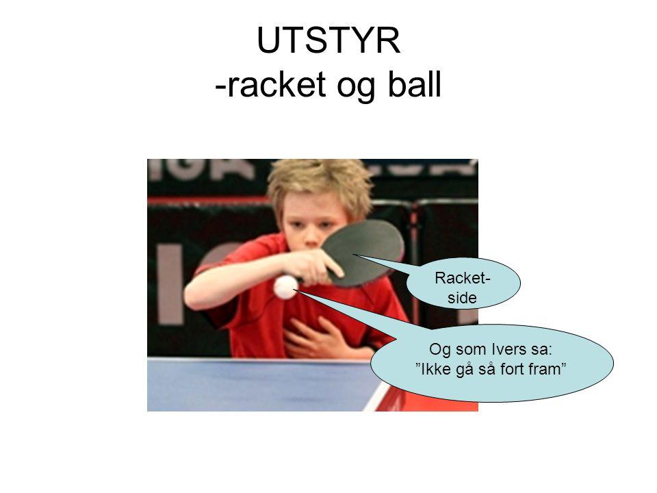 UTSTYR -racket og ball Racket- side Og som Ivers sa: Ikke gå så fort fram