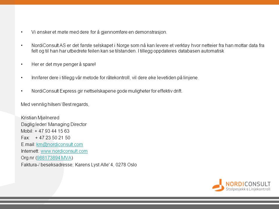 •Vi ønsker et møte med dere for å gjennomføre en demonstrasjon. •NordiConsult AS er det første selskapet i Norge som nå kan levere et verktøy hvor net