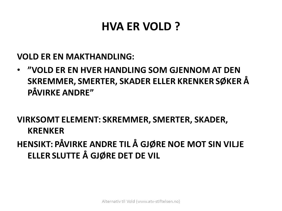 Alternativ til Vold (www.atv-stiftelsen.no) HVA ER VOLD .