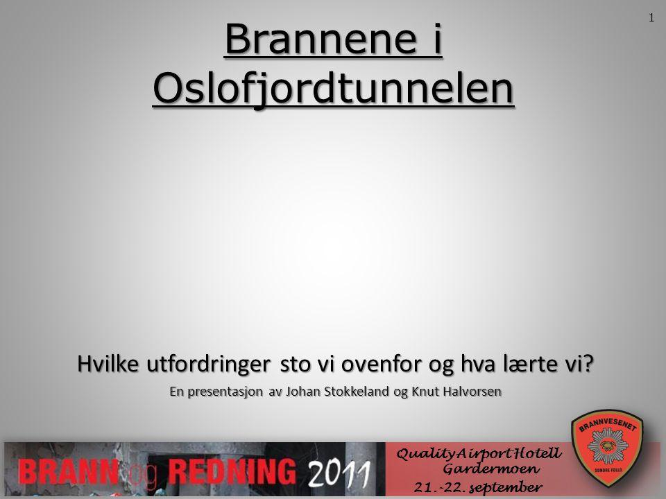 Brannene i Oslofjordtunnelen SØNDRE FOLLO BRANNVESEN IKS Quality Airport Hotell Gardermoen 21.-22. september Hvilke utfordringer sto vi ovenfor og hva