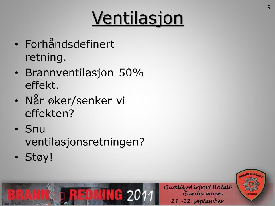 Ventilasjon SØNDRE FOLLO BRANNVESEN IKS • Forhåndsdefinert retning. • Brannventilasjon 50% effekt. • Når øker/senker vi effekten? • Snu ventilasjonsre