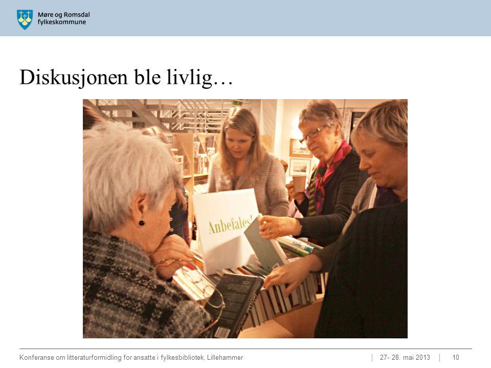 Diskusjonen ble livlig… 27- 28. mai 2013Konferanse om litteraturformidling for ansatte i fylkesbibliotek, Lillehammer10