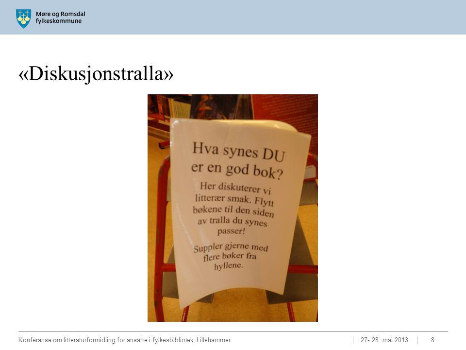 «Diskusjonstralla» 27- 28. mai 2013Konferanse om litteraturformidling for ansatte i fylkesbibliotek, Lillehammer8