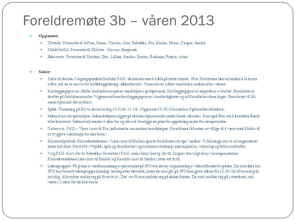 Foreldremøte 3b – våren 2013  Oppmøte:  Tilstede: Foresatte til Safyan, Synne, Nicolai, Alae, Rebekka, Era, Emilie, Hazar, Casper, Sandra  Meldt fo