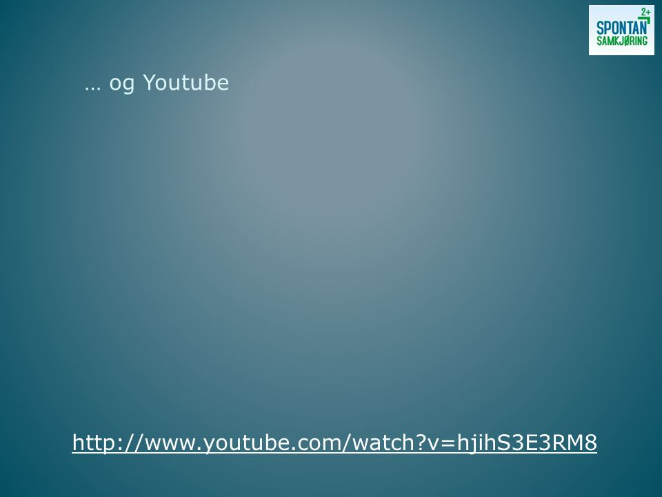 … og Youtube http://www.youtube.com/watch?v=hjihS3E3RM8