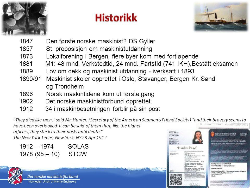 1847 Den første norske maskinist? DS Gyller 1857 St. proposisjon om maskinistutdanning 1873 Lokalforening i Bergen, flere byer kom med fortløpende 188