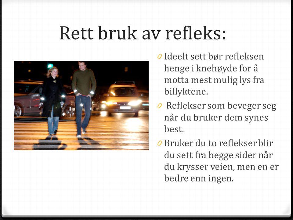 Rett bruk av refleks: 0 Ideelt sett bør refleksenhenge i knehøyde for åmotta mest mulig lys frabillyktene. 0 Reflekser som beveger segnår du bruker de