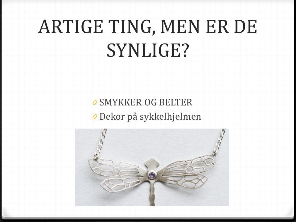 ARTIGE TING, MEN ER DE SYNLIGE? 0 SMYKKER OG BELTER 0 Dekor på sykkelhjelmen