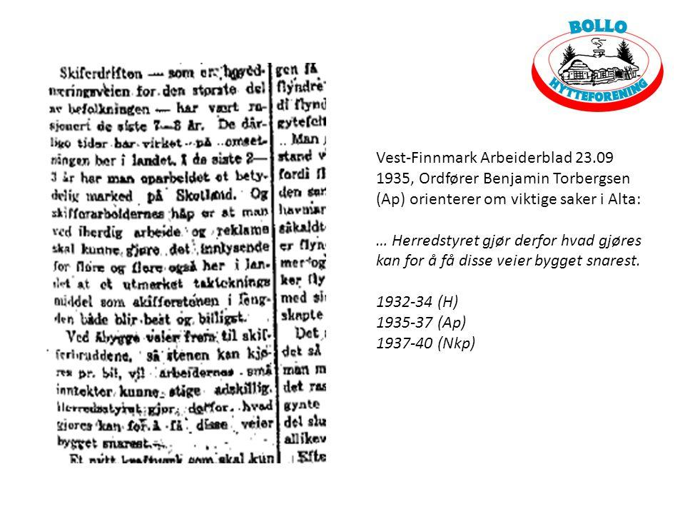 Vest-Finnmark Arbeiderblad 23.09 1935, Ordfører Benjamin Torbergsen (Ap) orienterer om viktige saker i Alta: … Herredstyret gjør derfor hvad gjøres kan for å få disse veier bygget snarest.