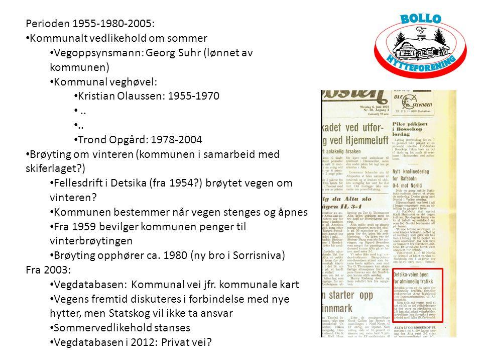 Perioden 1955-1980-2005: • Kommunalt vedlikehold om sommer • Vegoppsynsmann: Georg Suhr (lønnet av kommunen) • Kommunal veghøvel: • Kristian Olaussen: 1955-1970 •..