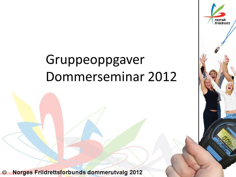 Gruppeoppgaver Dommerseminar 2012 1   Norges Friidrettsforbunds dommerutvalg 2012