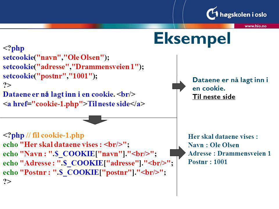 Eksempel Her skal dataene vises : Navn : Ole Olsen Adresse : Drammensveien 1 Postnr : 1001 Dataene er nå lagt inn i en cookie.