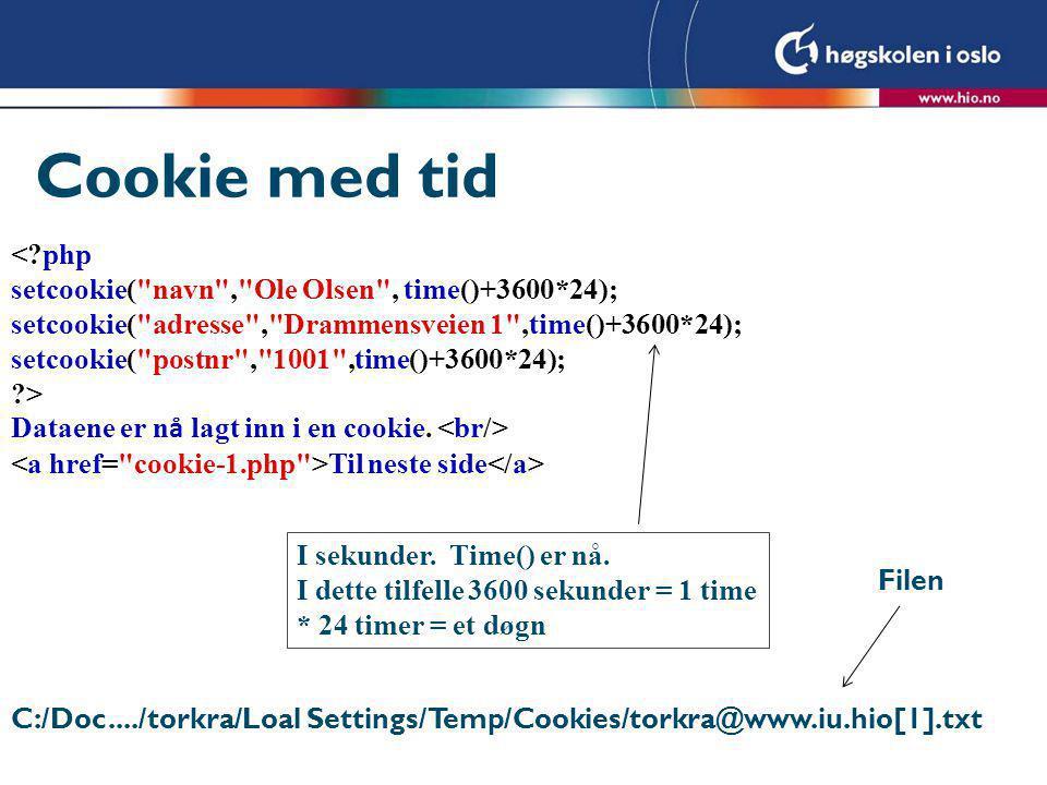 Cookie med tid < php setcookie( navn , Ole Olsen , time()+3600*24); setcookie( adresse , Drammensveien 1 ,time()+3600*24); setcookie( postnr , 1001 ,time()+3600*24); > Dataene er n å lagt inn i en cookie.