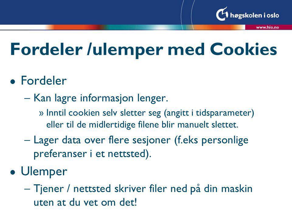 Fordeler /ulemper med Cookies l Fordeler –Kan lagre informasjon lenger.