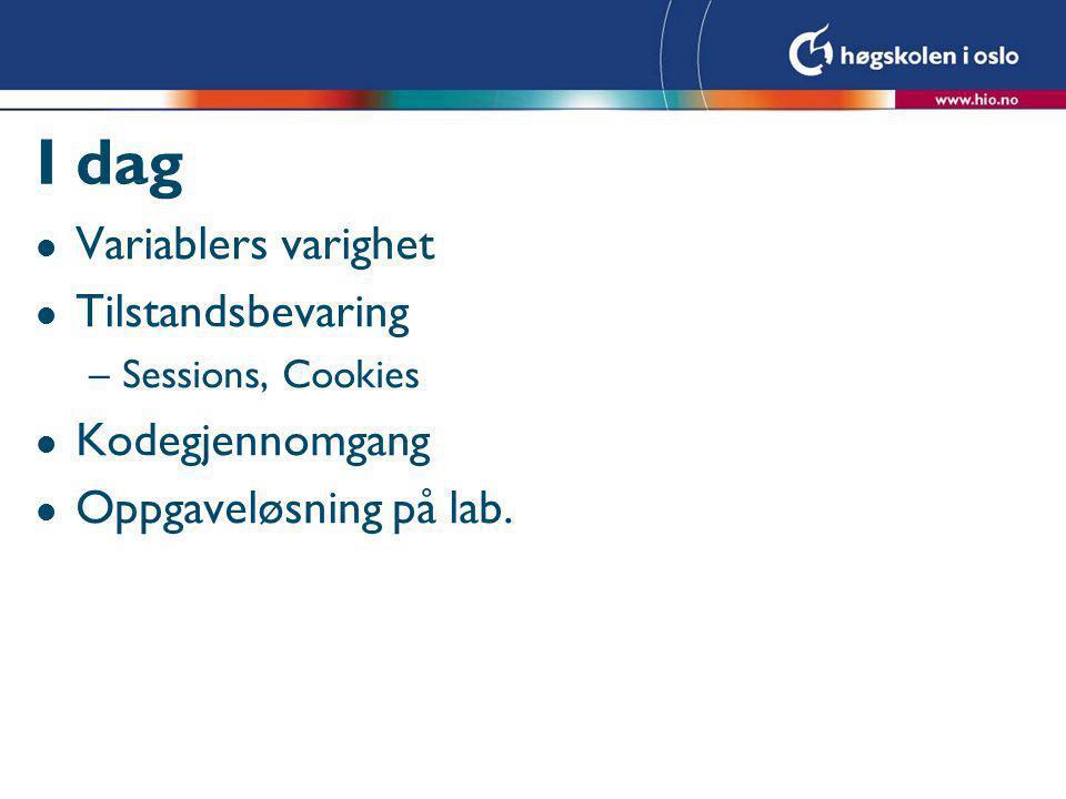 I dag l Variablers varighet l Tilstandsbevaring –Sessions, Cookies l Kodegjennomgang l Oppgaveløsning på lab.