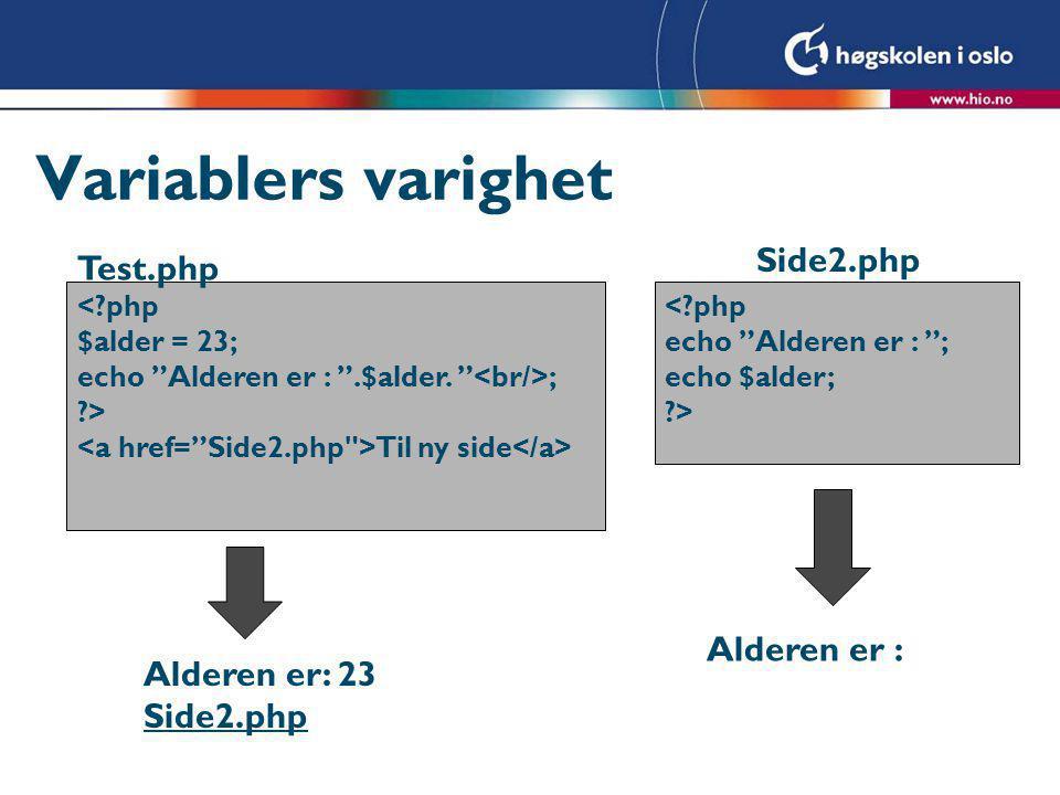 Variablers varighet < php $alder = 23; echo Alderen er : .$alder.