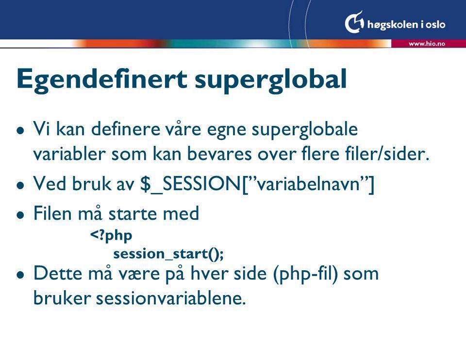 Egendefinert superglobal l Vi kan definere våre egne superglobale variabler som kan bevares over flere filer/sider.