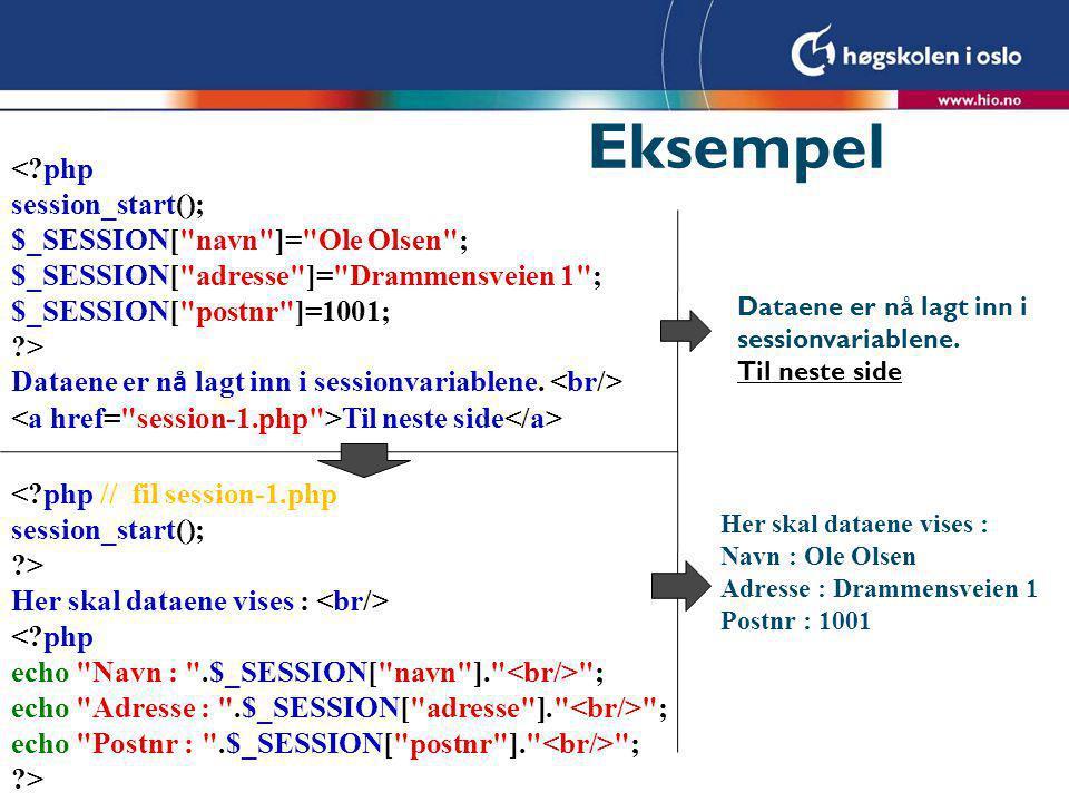 Eksempel < php session_start(); $_SESSION[ navn ]= Ole Olsen ; $_SESSION[ adresse ]= Drammensveien 1 ; $_SESSION[ postnr ]=1001; > Dataene er n å lagt inn i sessionvariablene.