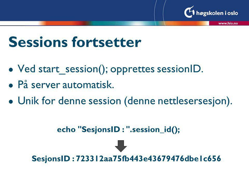 Sessions fortsetter l Ved start_session(); opprettes sessionID.