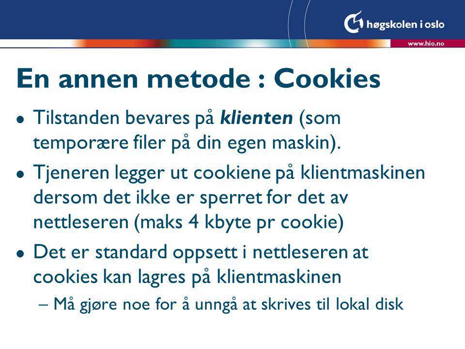 En annen metode : Cookies l Tilstanden bevares på klienten (som temporære filer på din egen maskin).