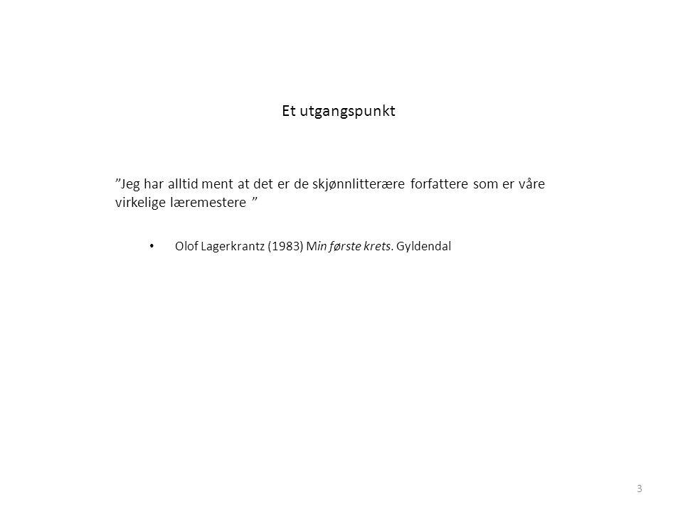 """Et utgangspunkt """"Jeg har alltid ment at det er de skjønnlitterære forfattere som er våre virkelige læremestere """" • Olof Lagerkrantz (1983) Min første"""