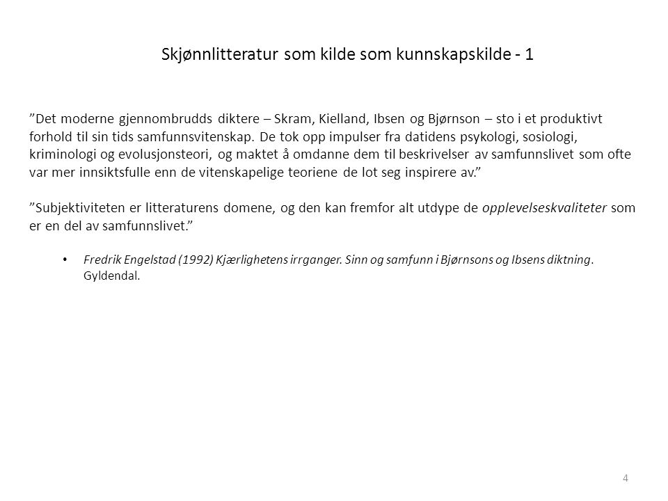 """Skjønnlitteratur som kilde som kunnskapskilde - 1 """"Det moderne gjennombrudds diktere – Skram, Kielland, Ibsen og Bjørnson – sto i et produktivt forhol"""
