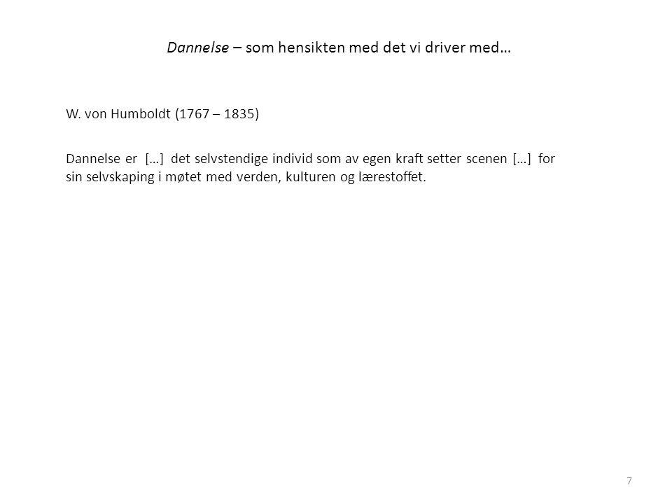 W. von Humboldt (1767 – 1835) Dannelse er […] det selvstendige individ som av egen kraft setter scenen […] for sin selvskaping i møtet med verden, kul