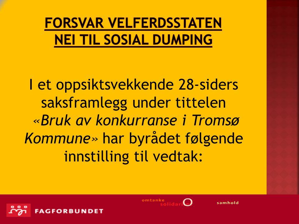 I et oppsiktsvekkende 28-siders saksframlegg under tittelen «Bruk av konkurranse i Tromsø Kommune» har byrådet følgende innstilling til vedtak: