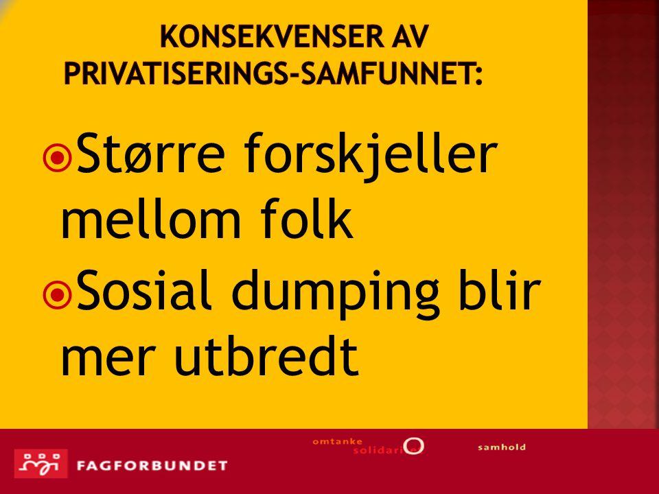  Større forskjeller mellom folk  Sosial dumping blir mer utbredt