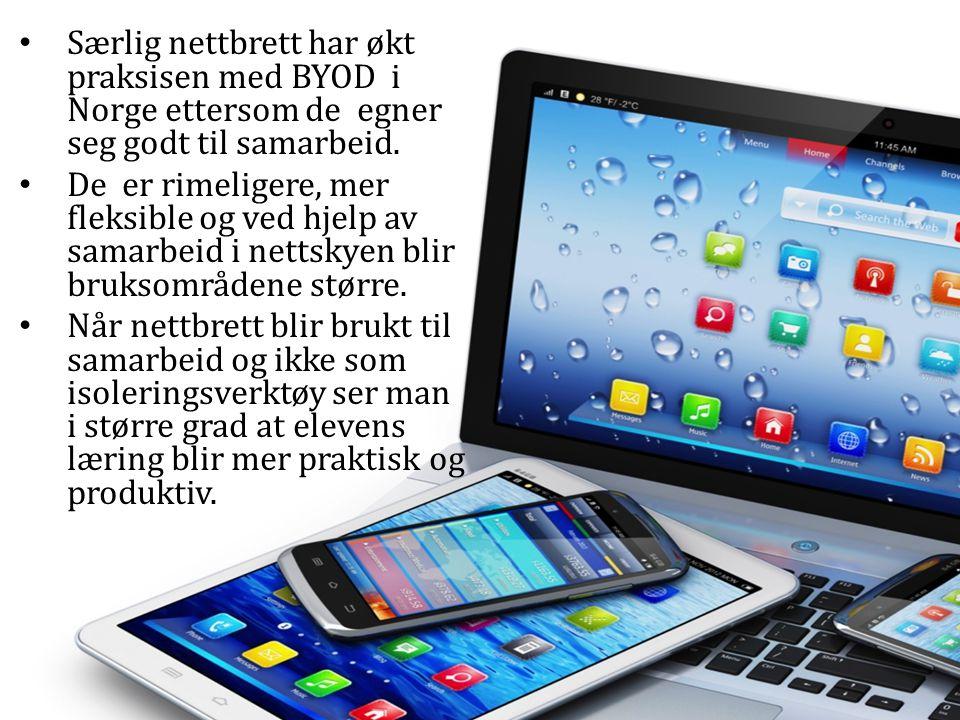 • Særlig nettbrett har økt praksisen med BYOD i Norge ettersom de egner seg godt til samarbeid. • De er rimeligere, mer fleksible og ved hjelp av sama