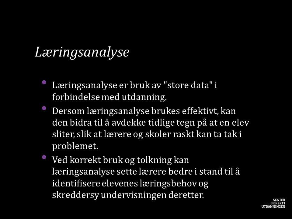 Læringsanalyse • Læringsanalyse er bruk av store data i forbindelse med utdanning.