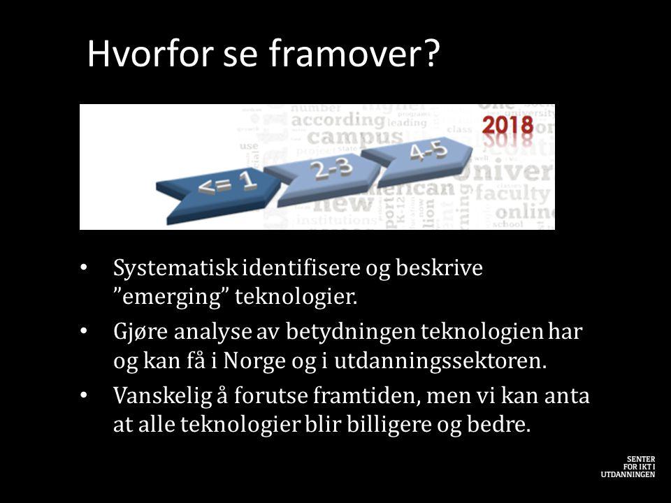 """Hvorfor se framover? • Systematisk identifisere og beskrive """"emerging"""" teknologier. • Gjøre analyse av betydningen teknologien har og kan få i Norge o"""