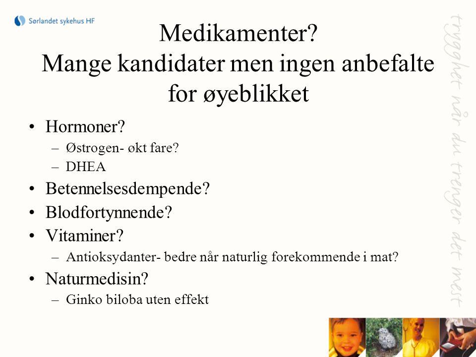 Medikamenter? Mange kandidater men ingen anbefalte for øyeblikket •Hormoner? –Østrogen- økt fare? –DHEA •Betennelsesdempende? •Blodfortynnende? •Vitam