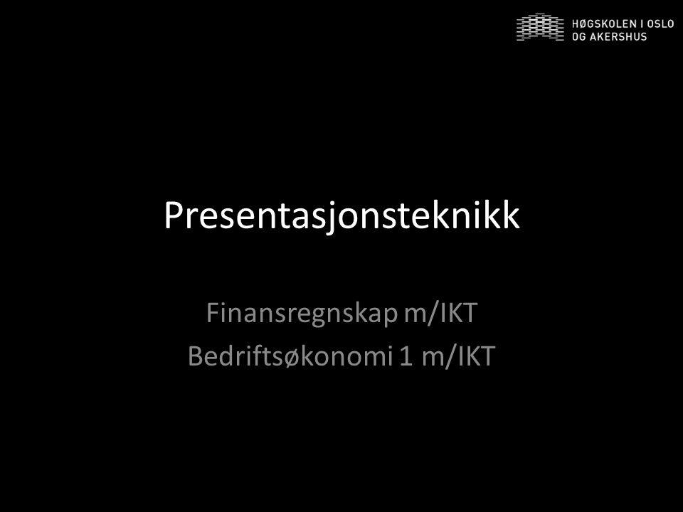 Presentasjonsteknikk Finansregnskap m/IKT Bedriftsøkonomi 1 m/IKT