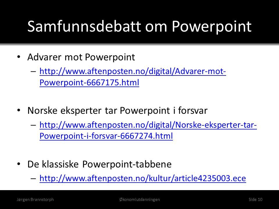 Samfunnsdebatt om Powerpoint • Advarer mot Powerpoint – http://www.aftenposten.no/digital/Advarer-mot- Powerpoint-6667175.html http://www.aftenposten.