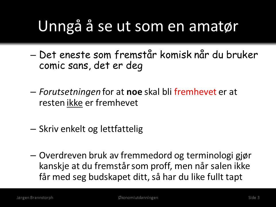 Unngå å se ut som en amatør Jørgen BrannstorphØkonomiutdanningenSide 3 – Det eneste som fremstår komisk når du bruker comic sans, det er deg – Forutse