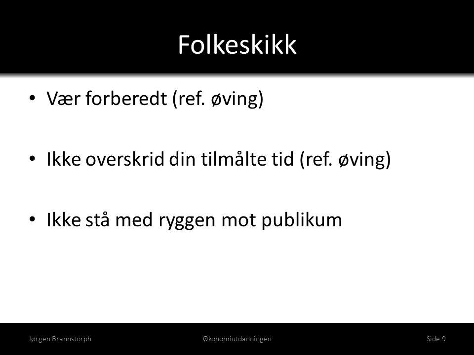 Samfunnsdebatt om Powerpoint • Advarer mot Powerpoint – http://www.aftenposten.no/digital/Advarer-mot- Powerpoint-6667175.html http://www.aftenposten.no/digital/Advarer-mot- Powerpoint-6667175.html • Norske eksperter tar Powerpoint i forsvar – http://www.aftenposten.no/digital/Norske-eksperter-tar- Powerpoint-i-forsvar-6667274.html http://www.aftenposten.no/digital/Norske-eksperter-tar- Powerpoint-i-forsvar-6667274.html • De klassiske Powerpoint-tabbene – http://www.aftenposten.no/kultur/article4235003.ece http://www.aftenposten.no/kultur/article4235003.ece Jørgen BrannstorphØkonomiutdanningenSide 10