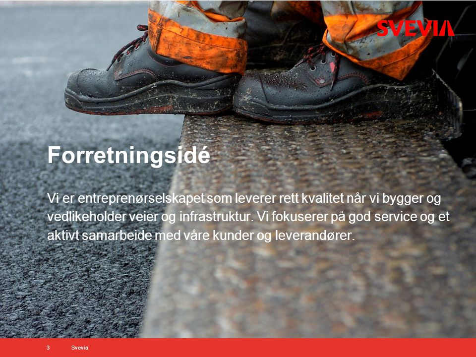 Forretningsidé Vi er entreprenørselskapet som leverer rett kvalitet når vi bygger og vedlikeholder veier og infrastruktur.