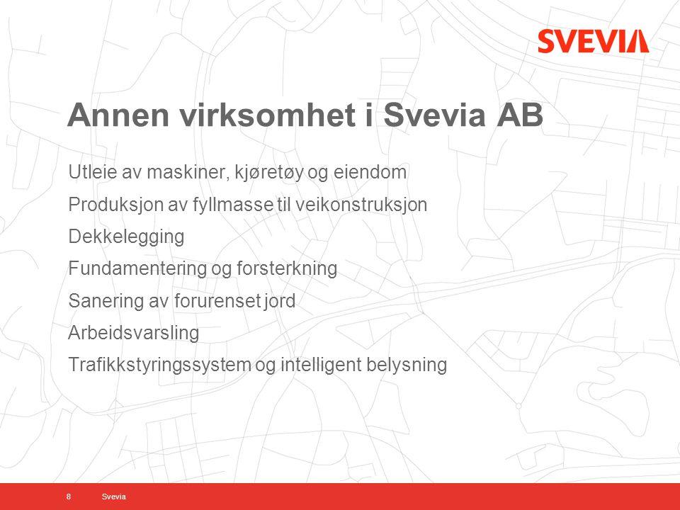 Annen virksomhet i Svevia AB Utleie av maskiner, kjøretøy og eiendom Produksjon av fyllmasse til veikonstruksjon Dekkelegging Fundamentering og forsterkning Sanering av forurenset jord Arbeidsvarsling Trafikkstyringssystem og intelligent belysning 8Svevia