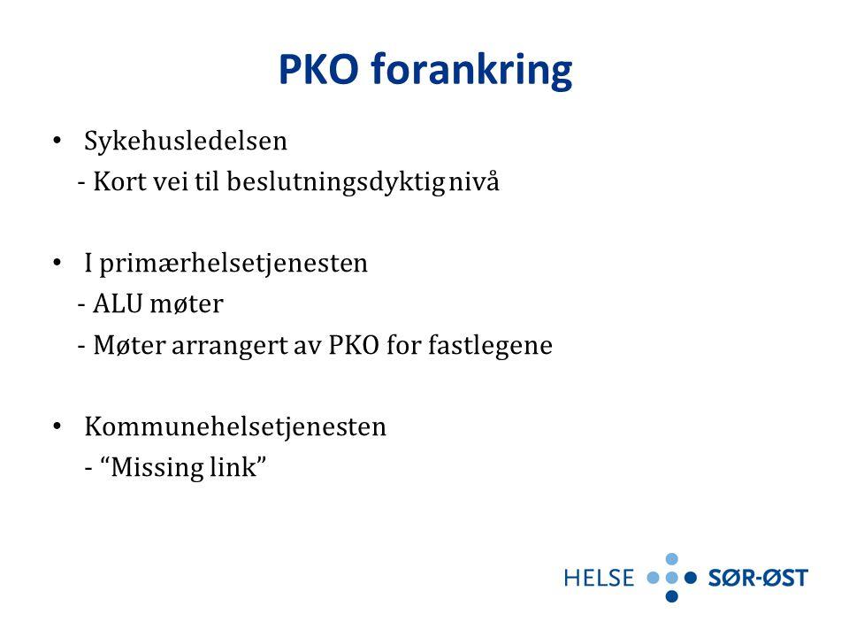 PKO forankring • Sykehusledelsen - Kort vei til beslutningsdyktig nivå • I primærhelsetjenesten - ALU møter - Møter arrangert av PKO for fastlegene • Kommunehelsetjenesten - Missing link