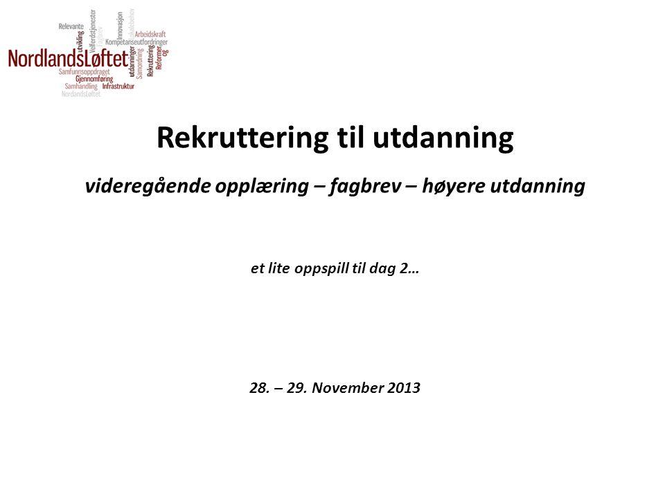 Rekruttering til utdanning videregående opplæring – fagbrev – høyere utdanning et lite oppspill til dag 2… 28. – 29. November 2013