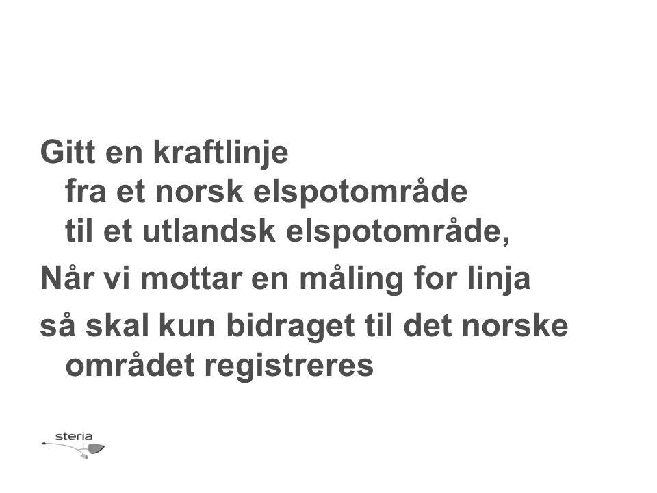 Gitt en kraftlinje fra et norsk elspotområde til et utlandsk elspotområde, Når vi mottar en måling for linja så skal kun bidraget til det norske området registreres