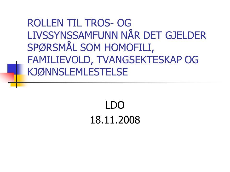 ROLLEN TIL TROS- OG LIVSSYNSSAMFUNN NÅR DET GJELDER SPØRSMÅL SOM HOMOFILI, FAMILIEVOLD, TVANGSEKTESKAP OG KJØNNSLEMLESTELSE LDO 18.11.2008