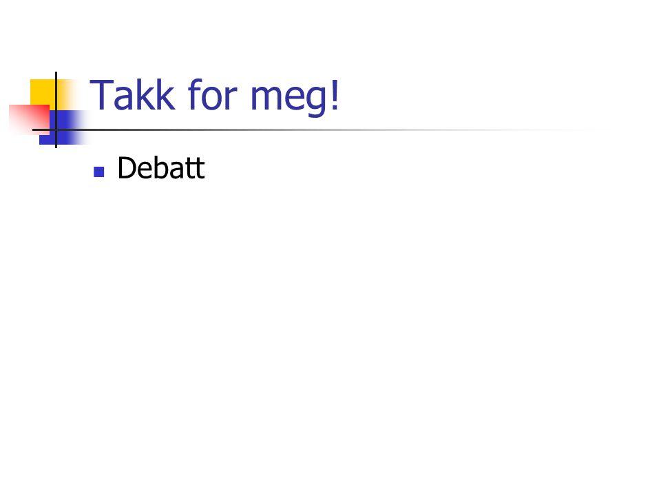 Takk for meg!  Debatt