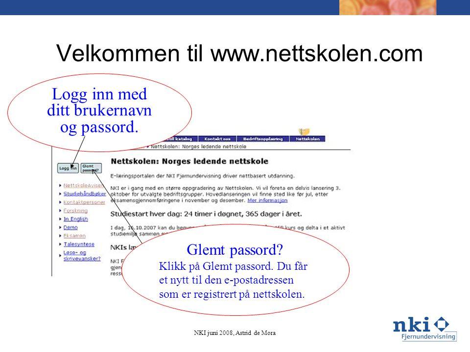 Velkommen til www.nettskolen.com Logg inn med ditt brukernavn og passord. NKI juni 2008, Astrid de Mora Glemt passord? Klikk på Glemt passord. Du får